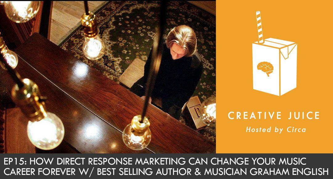 Creative Juice Podcast, Indepreneur Podcast, Indepreneur, Music Marketing, Direct Response Marketing, Music Success, Graham English, Music Education